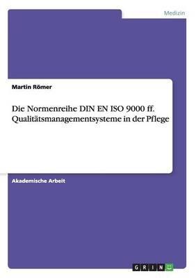 Die Normenreihe Din En ISO 9000 Ff. Qualitatsmanagementsysteme in Der Pflege (German, Paperback): Martin Romer