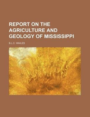 Report on the Agriculture and Geology of Mississippi (Paperback): Blc Wailes