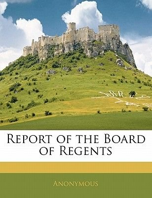 Report of the Board of Regents (Paperback): Anonymous