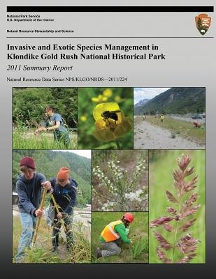 Invasive and Exotic Species Management in Klondike Gold Rush National Historical Park - 2011 Summary Report (Paperback):...