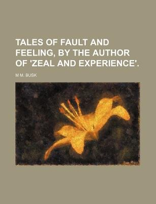 Tales of Fault and Feeling, by the Author of 'Zeal and Experience'. (Paperback): M. M. Busk