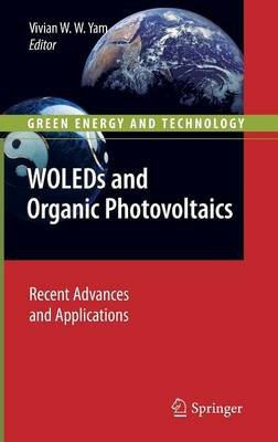 WOLEDSs and Organic Photovoltaics - Recent Advances and Applications (Hardcover, Edition.): Vivian Wing-Wah Yam