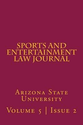 Arizona State Sports and Entertainment Law Journal - Volume 5, Issue 2, Spring 2016 (Paperback): Ar Sports and Entertainment...