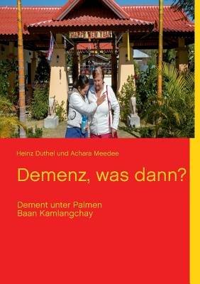 Demenz, Was Dann? (German, Paperback): Heinz Duthel, Achara Meedee