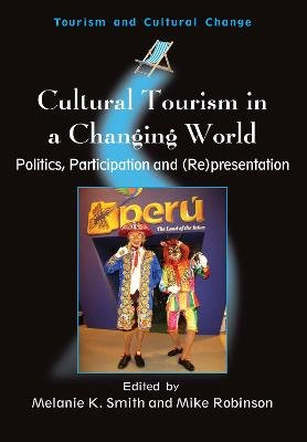 Cultural Tourism in a Changing World - Politics, Participation and (Re)presentation (Hardcover): Melanie Kay Smith, Mike...