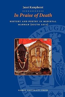 In Praise of Death - History and Poetry in Medieval Marwar (South Asia) (Paperback): Janet Kamphorst