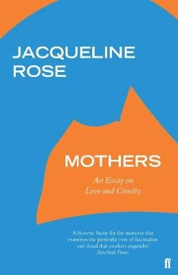 Mothers - An Essay on Love and Cruelty (Paperback): Jacqueline Rose