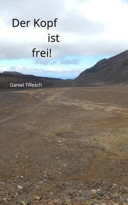 Der Kopf Ist Frei! (German, Hardcover): Daniel Tillesch