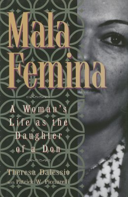 Mala Femina - A Woman's Life as the Daughter of a Don (Hardcover): Theresa Dalessio, Patrick Picciarelli