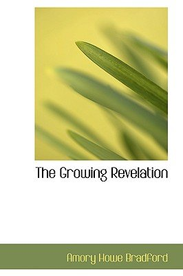 The Growing Revelation (Hardcover): Amory Howe Bradford