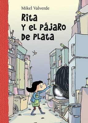 Rita y el Pajaro de Plata (Spanish, Hardcover, 2nd): Mikel Valverde