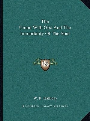 The Union with God and the Immortality of the Soul (Paperback): W.R. Halliday