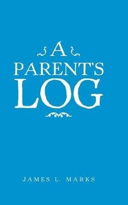 A Parent's Log (Hardcover): James L Marks