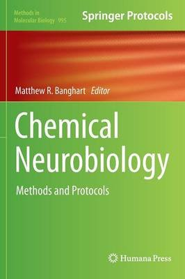 Chemical Neurobiology - Methods and Protocols (Hardcover, 2013 ed.): Matthew Banghart