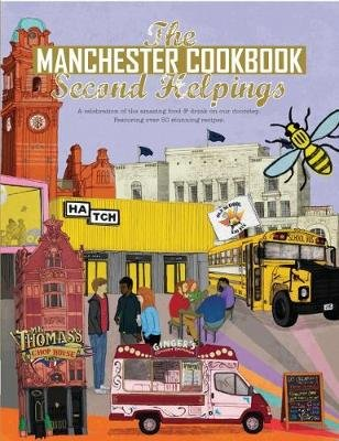 The Manchester Cook Book: Second Helpings - A celebration of the amazing food and drink on our doorstep. (Paperback, 2nd New...