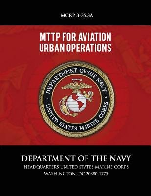 Mttp for Aviation Urban Operations (Paperback): Department of the Navy