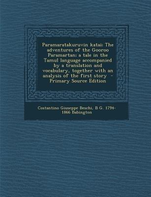 Paramaratakuruvin Katai; The Adventures of the Gooroo Paramartan; A Tale in the Tamul Language Accompanied by a Translation and...