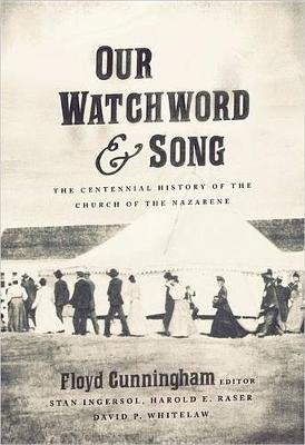 Our Watchword and Song - The Centennial History of the Church of the Nazarene (Paperback): Floyd Cunningham