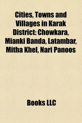 Cities, Towns and Villages in Karak District - Chowkara, Mianki Banda, Latambar, Mitha Khel, Nari Panoos (Paperback): Books Llc