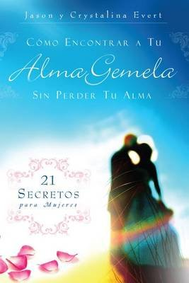 Como Encontrar a Su Alma Gemela Sin Perder Tu Alma - How to Find Your Soulmate Without Losing Your Soul (Hardcover): Jason &...