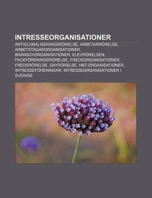 Intresseorganisationer - Antiglobaliseringsrorelse, Arbetarrorelse, Arbetstagarorganisationer, Branschorganisationer,...