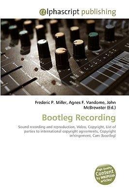 Bootleg Recording (Paperback): Frederic P. Miller, Agnes F. Vandome, John McBrewster