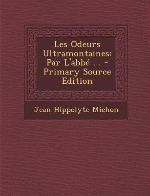 Les Odeurs Ultramontaines - Par L'Abbe ... (English, French, Paperback, Primary Source): Jean Hippolyte Michon