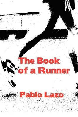 The Book of a Runner (Paperback): Pablo Lazo