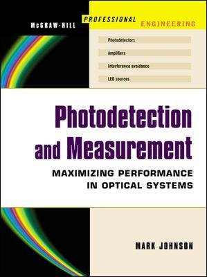Photodetection and Measurement - Making Effective Optical Measurements for an Acceptable Cost (Hardcover, New): Mark Johnson