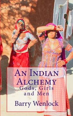 An Indian Alchemy (Paperback): Barry Wenlock