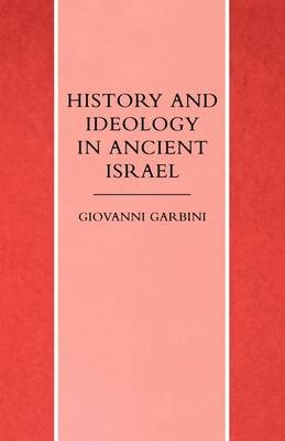 History and Ideology in Ancient Israel (Paperback): Giovanni Garbini