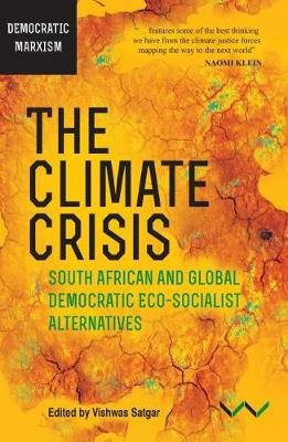 The Climate Crisis - South African & Global Democratic Eco-Socialist Alternatives (Paperback): Vishwas Satgar