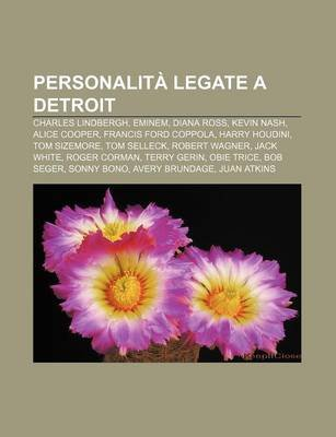 Personalita Legate a Detroit - Charles Lindbergh, Eminem, Diana Ross, Kevin Nash, Alice Cooper, Francis Ford Coppola, Harry...