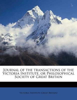 Journal of the Transactions of the Victoria Institute, or Philosophical Society of Great Britain (Paperback): Victoria...