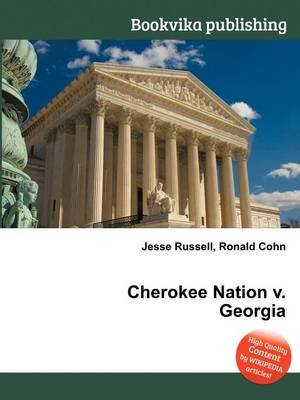 Cherokee Nation V. Georgia (Paperback): Jesse Russell, Ronald Cohn
