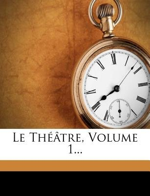 Le Theatre, Volume 1... (English, French, Paperback): Pierre Carlet De Chamblain De Marivaux