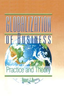 Globalization of Business - Practice and Theory (Electronic book text): Abbas J. Ali, Erdener Kaynak