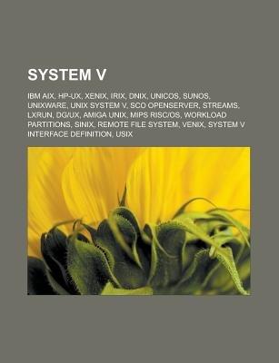 System V - IBM AIX, HP-UX, Xenix, Irix, Dnix, Unicos, SunOS