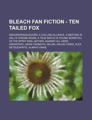 Bleach Fan Fiction - Ten Tailed Fox - Ndunwangguojiu N, a Chilling Alliance, a Meeting in Hell's Throne Room, a True Match...