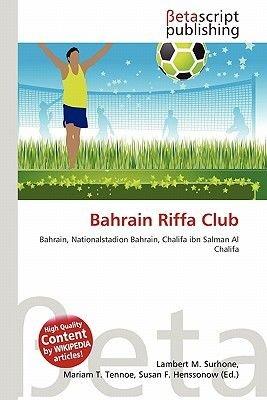 Bahrain Riffa Club (German, Paperback): Lambert M. Surhone, Mariam T. Tennoe, Susan F. Henssonow