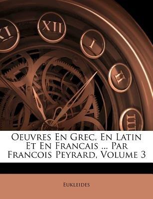 Oeuvres En Grec, En Latin Et En Francais ... Par Francois Peyrard, Volume 3 (Latin, Paperback): Eukleides