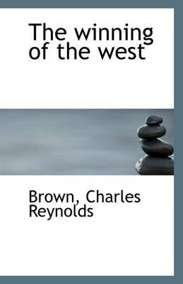 The Winning of the West (Paperback): Brown Charles Reynolds