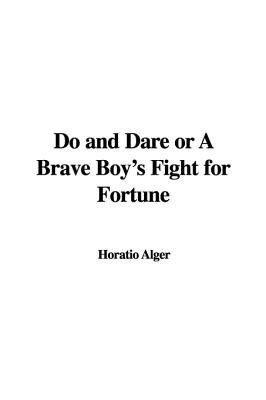 Do and Dare or a Brave Boy's Fight for Fortune (Paperback): Horatio Alger