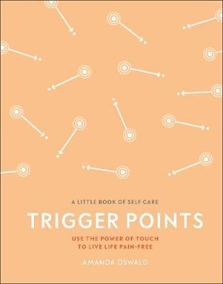 Trigger Points - Use the Power of Touch to Live Life Pain-Free (Hardcover): Amanda Oswald