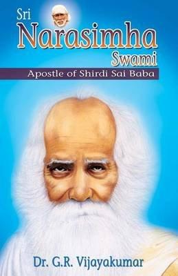 Sri Narasimha Swami - Apostle of Shirdi Sai Baba (Paperback): Dr G.R. Vijayakumar