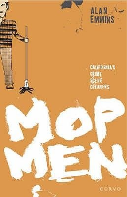Mop Men - California's Crime Scene Cleaners (Paperback): Alan Emmins