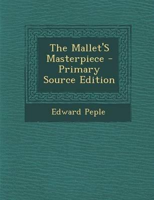 Mallet's Masterpiece (Paperback, Primary Source): Edward Peple