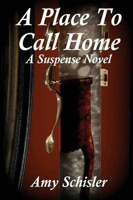 A Place to Call Home (Paperback): Amy Schisler
