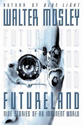 Futureland - Nine Stories of an Imminent World (Hardcover): Walter Mosley