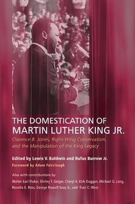 The Domestication of Martin Luther King Jr. - Clarence B. Jones, Right-Wing Conservatism, and the Manipulation of the King...